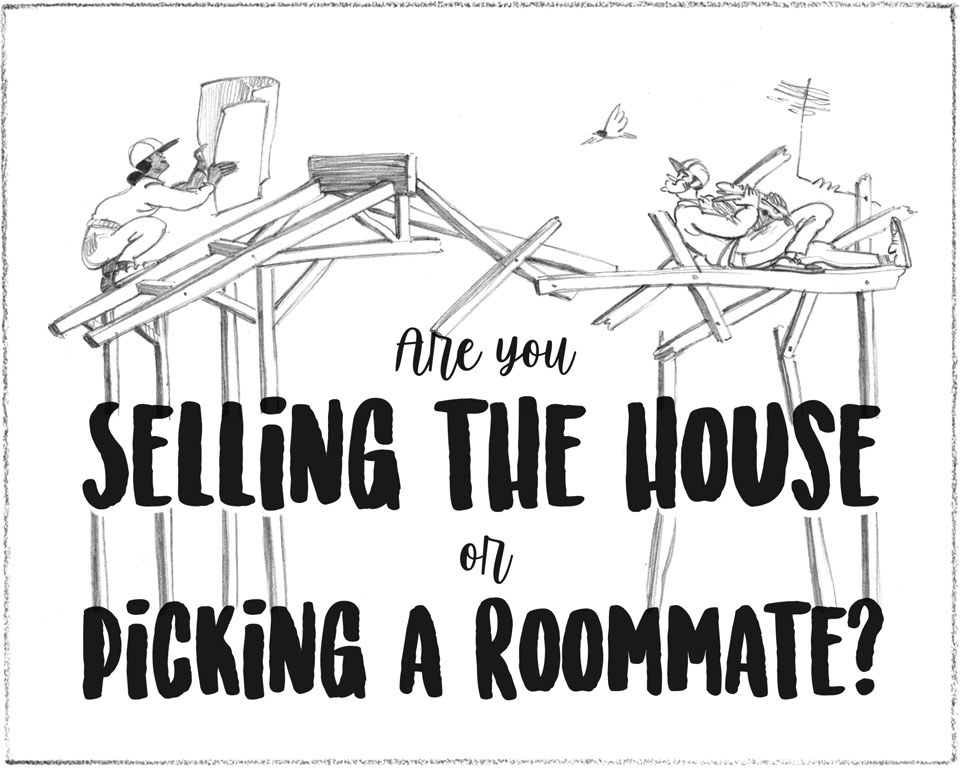Are You Selling The House Or Picking A Roommate