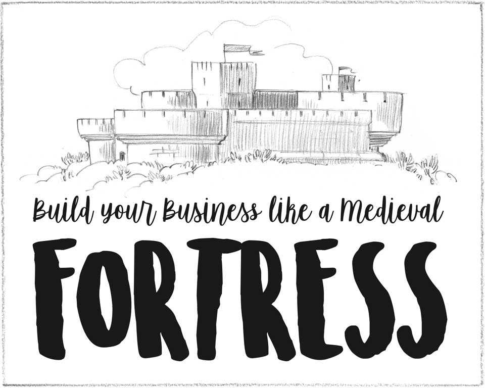 Build your business like a medieval fortress